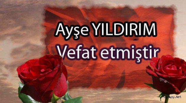 Ayşe YILDIRIM, Vefat Etmiştir.