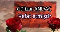Gülizar ANDAÇ, Vefat Etmiştir.